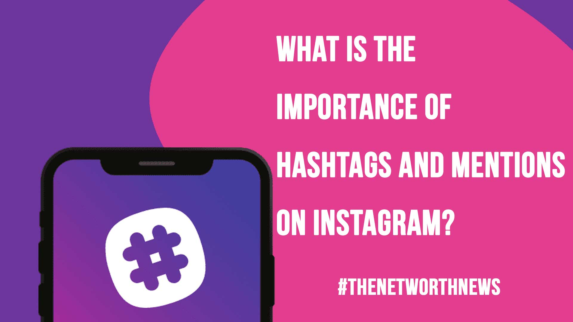 What is the Importance of Hashtags and Mentions on Instagram? - The Net  Worth News