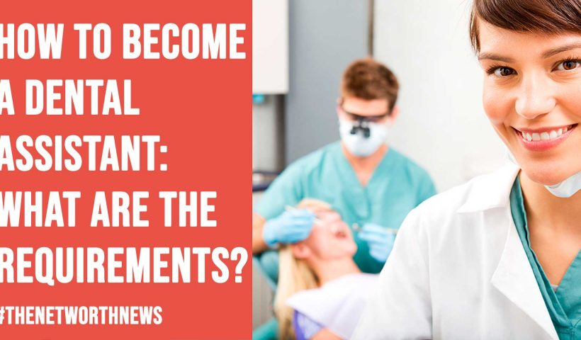 How to Become a Dental Assistant: What Are the Requirements?