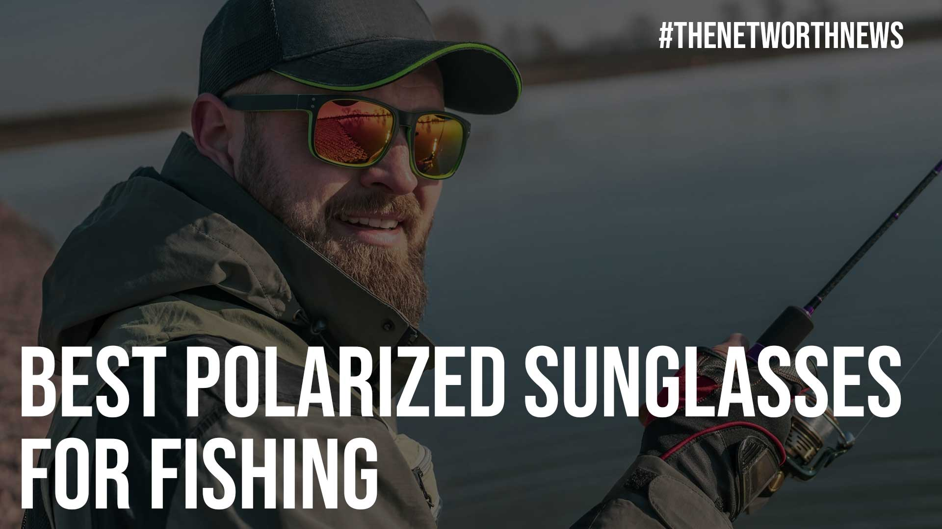 Best Polarized Sunglasses for Fishing