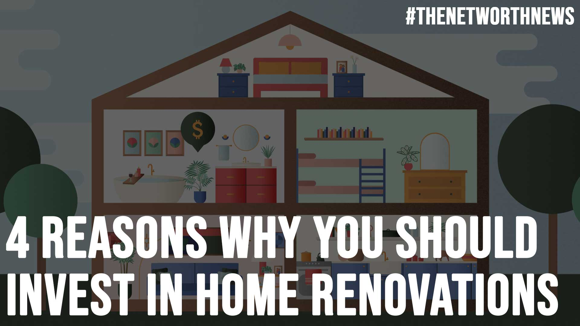 4 Reasons Why You Should Invest in Home Renovations
