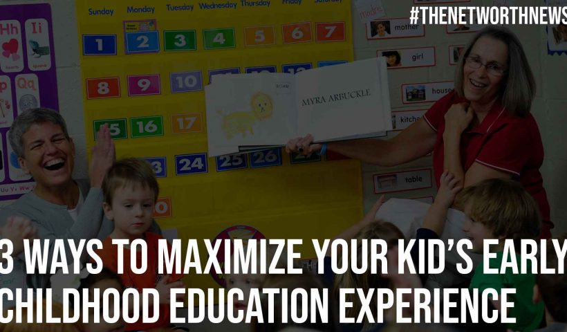 3 Ways to Maximize Your Kids Early Childhood Education Experience