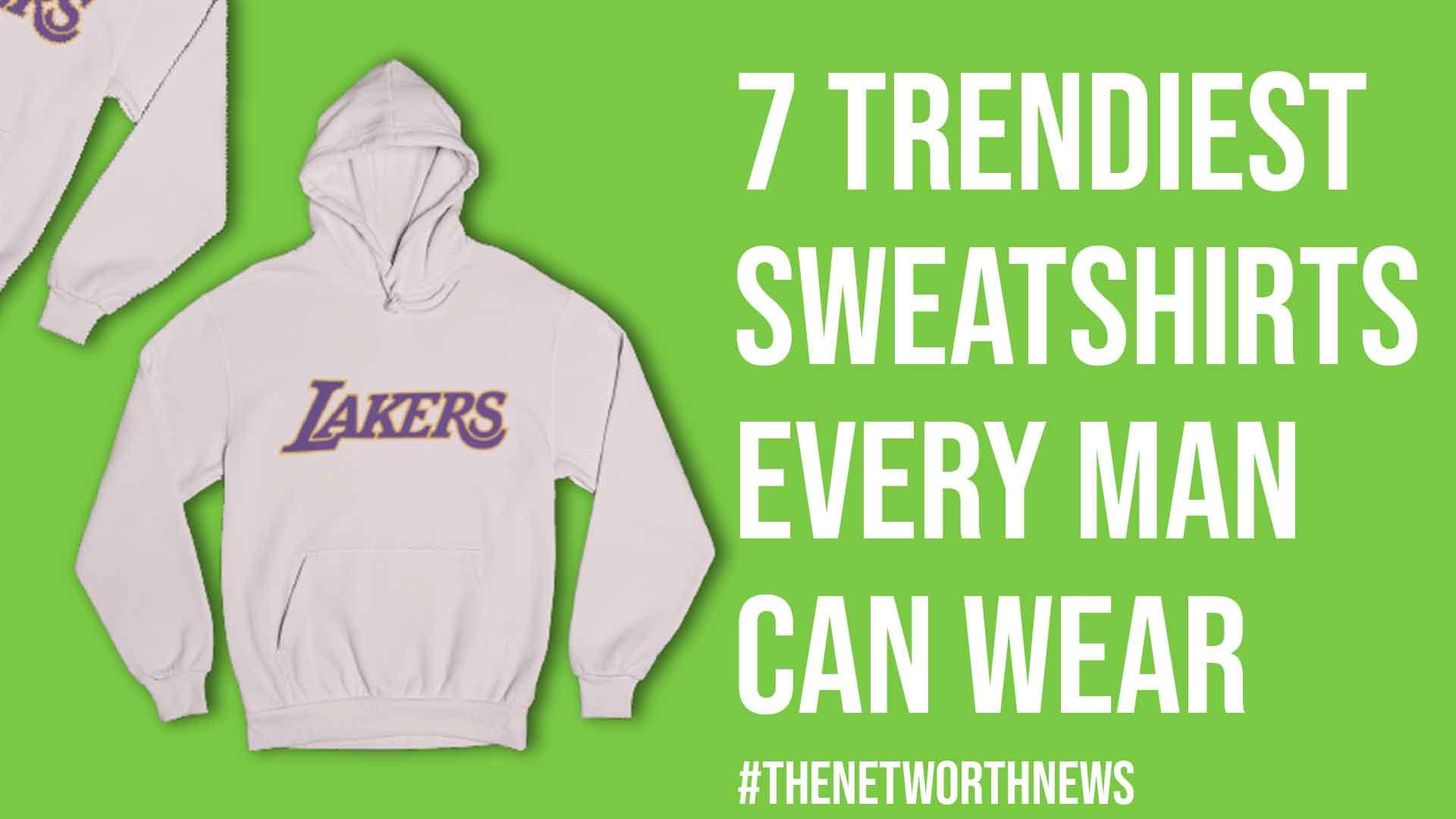 7 Trendiest Sweatshirts Every Man Can Wear