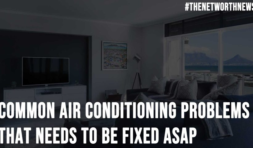 Common Air Conditioning Problems That Needs To Be Fixed ASAP