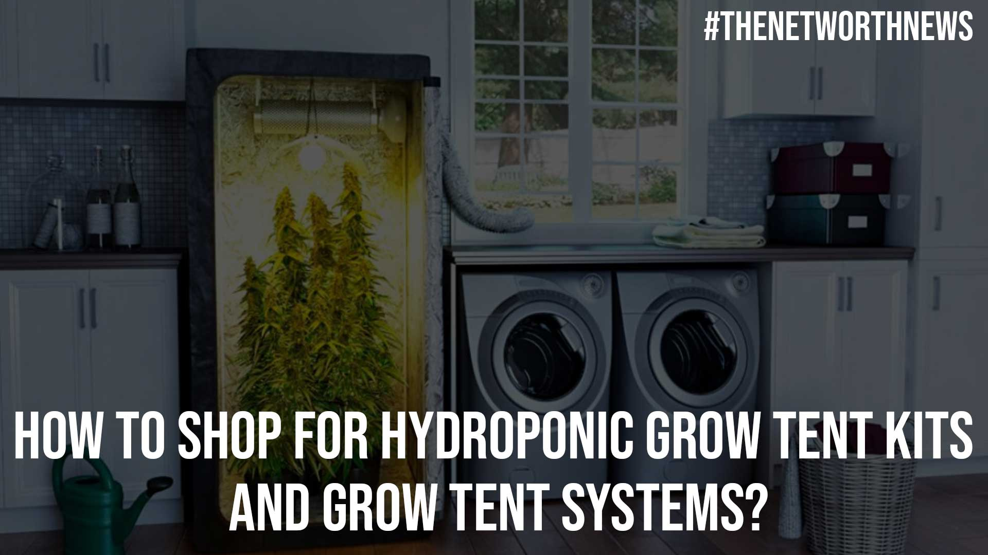 How to Shop for Hydroponic Grow Tent Kits and Grow Tent Systems