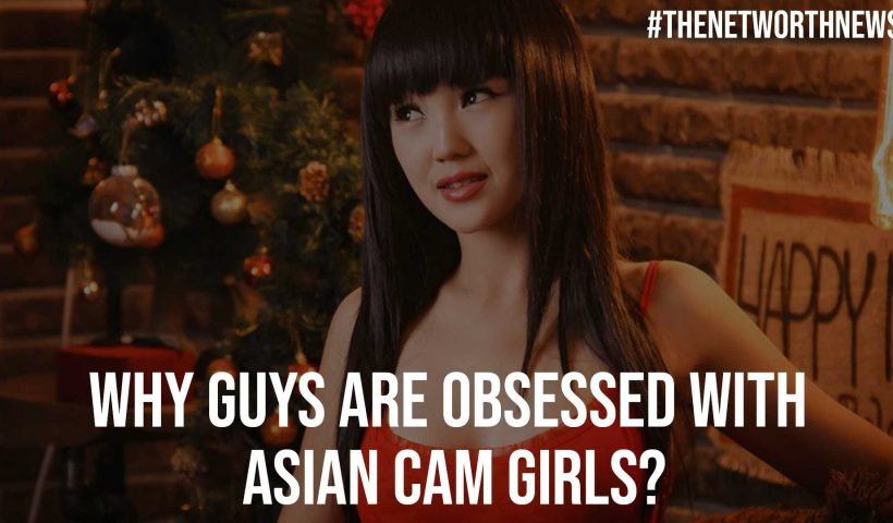 Why Guys Are Obsessed with Asian Cam Girls
