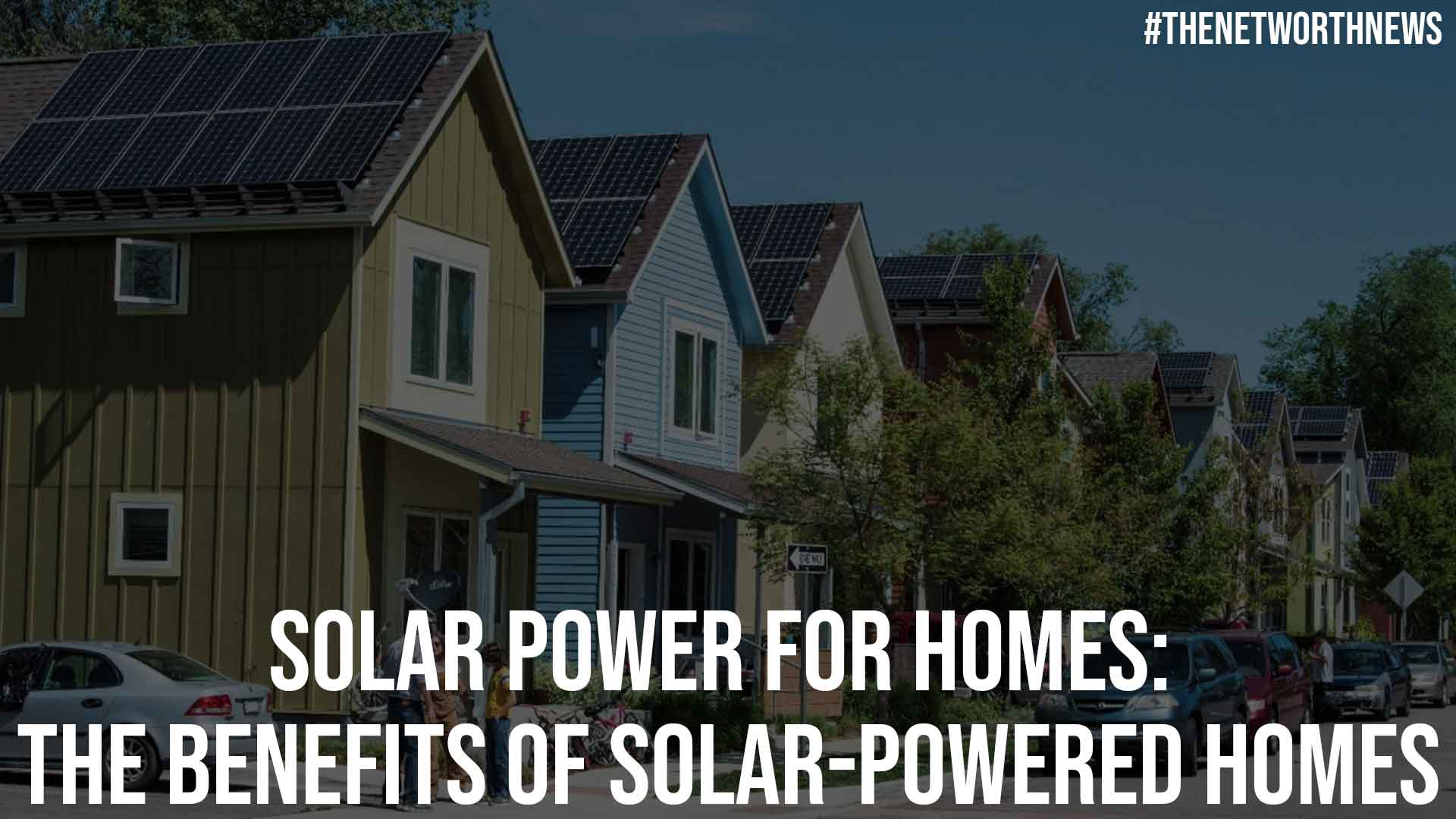 Solar Power for Homes The Benefits of Solar Powered Homes